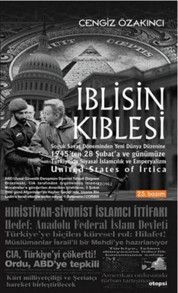İblisin Kıblesi; Soğuk Savaş Döneminden Yeni Dünya Düzenine 1945'ten 28 Şubat'a ve Günümüze Türkiye'de Siyasal İslamc