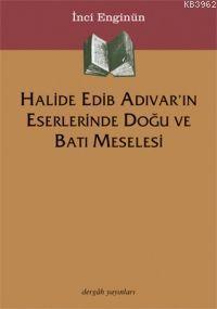 Halide Edib Adıvar´ın Eserlerinde Doğu ve Batı Meselesi