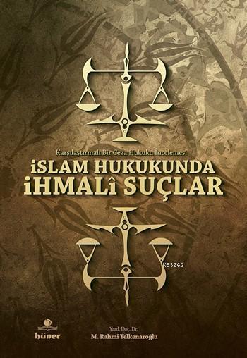 İslam Hukukunda İhmalî Suçlar; Karşılaştırmalı Bir Ceza Hukuku İncelemesi