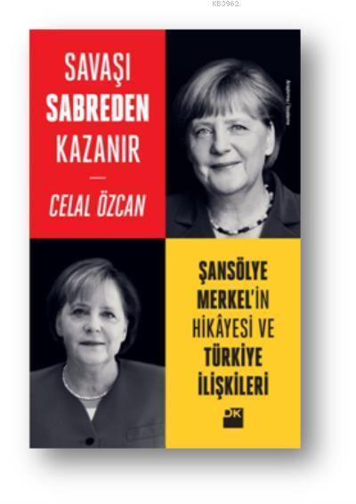 Savaşı Sabreden Kazanır Şansölye Merkelin Hikayesi ve Türkiye İlişkileri