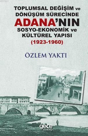 Toplumsal Değişim ve Dönüşüm Sürecinde Adana'nın Sosyo-Ekonomik Kültürel Yapısı; 1923-1960