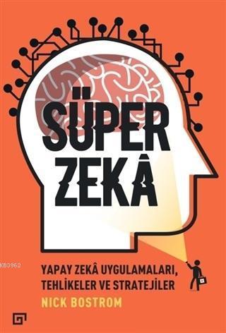 Süper Zeka; Yapay Zeka Uygulamaları Tehlikeler ve Stratejiler