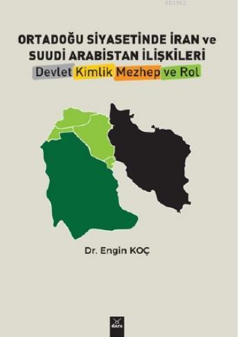 Ortadoğu Siyasetinde İran ve Suudi Arabistan İlişkileri Devlet, Kimlik, Mezhep ve Rol