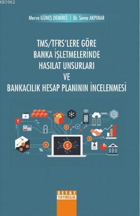 TMS/TFRS'Lere Göre Banka İşletmelerinde Hasılat Unsurları ve Bankacılık Hesap Planının İncelenmesi