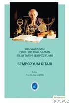 Uluslararası Prof. Dr. Fuat Sezgin Bilim Tarihi Sempozyumu Sempozyum Kitabı