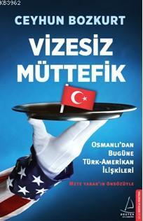 Vizesiz Müttefik; Osmanlı'dan Bugün Türk-Amerikan İlişkileri