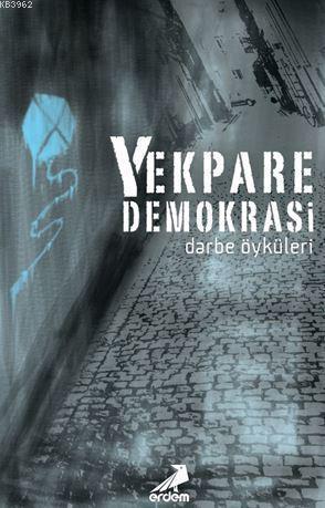 Yekpare Demokrasi; Darbe Öyküleri