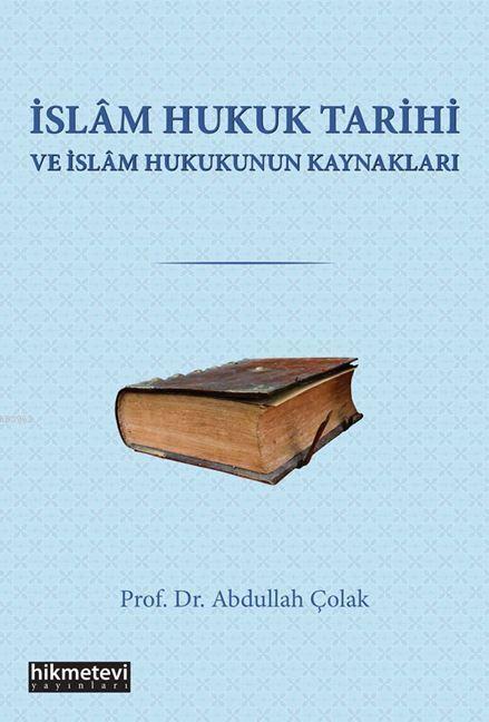 İslam Hukuk Tarihi Ve İslam Hukukunun Kaynakları