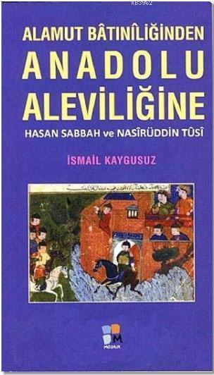 Alamut Batıniliğinden Anadolu Aleviliğine; Hasan Sabbah ve Nasirüddin Tusi