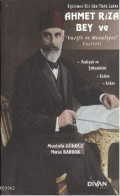 Ahmet Rıza Bey ve Vazife ve Mesuliyet Eserleri