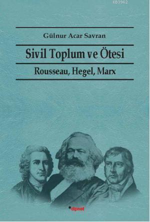 Sivil Toplum ve Ötesi; Rausseau Hegel, Marx