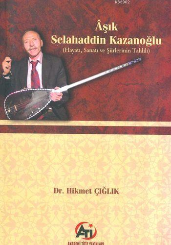 Âşık Selahaddin Kazanoğlu; Hayatı, Sanatı ve Şiirlerinin Tahlili