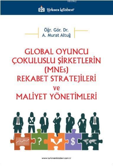 Global Oyuncu Çokuluslu Şirketlerin (MNEs) Rekabet Stratejileri ve Maliyet Yönetimleri