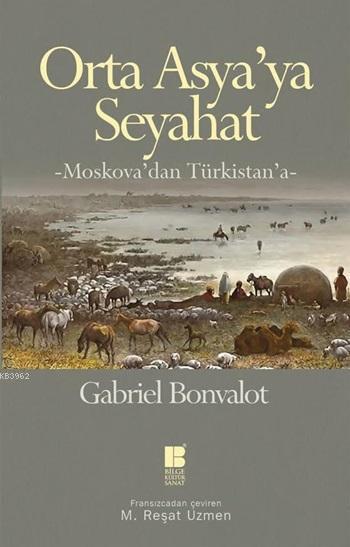 Orta Asya'ya Seyahat; Moskova'dan Türkistan'a
