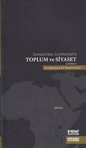 Osmanlı'dan Cumhuriyet'e Toplum ve Siyaset