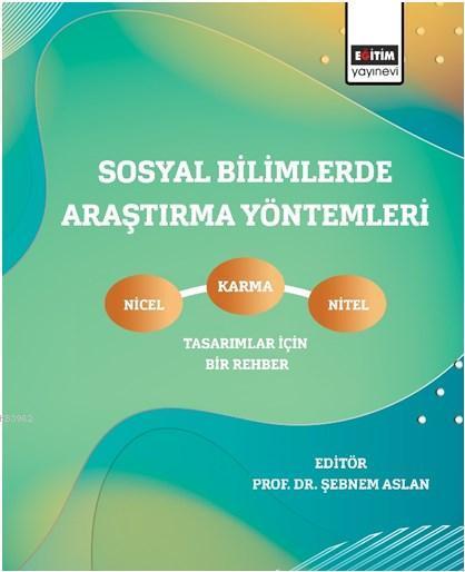 Sosyal Bilimlerde Araştırma Yöntemleri; Nicel, Nitel ve Karma Tasarımlar İçin Bir Rehber