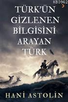 Türk'ün Gizlenen Bilgisini Arayan Türk