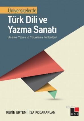 Üniversitelerde Türk Dili ve Yazma Sanatı; Anlama, Yazma ve Yorumlama Yöntemleri