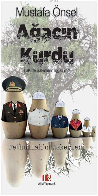 Ağacın Kurdu; TSK'de Şakirtlerin İşgali mi? - Fethullah'ın Askerleri