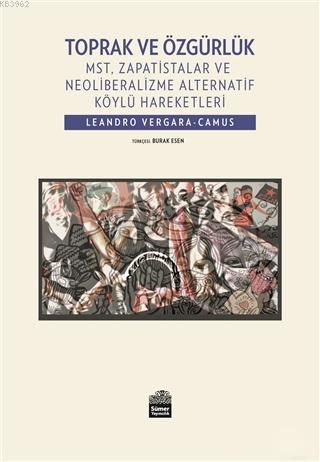 Toprak ve Özgürlük; MST, Zapatistalar ve Neoliberalizme Alternatif Köylü Hareketleri