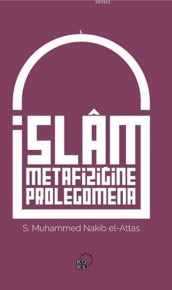 İslam Metafiziğine Prolegomena; İslâm'ın Dünya Görüşünün Aslî Unsurlarına Dair Bir Açıklama