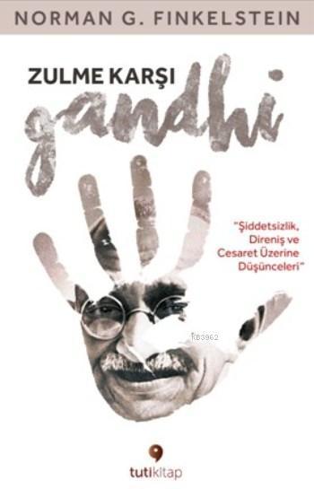Zulme Karşı Gandhi; Şiddetsizlik, Direniş ve Cesaret Üzerine Düşünceleri