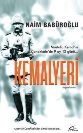 Kemalyeri; Mustafa Kemal'in Çanakkale'de 9 Ay 13 Günü