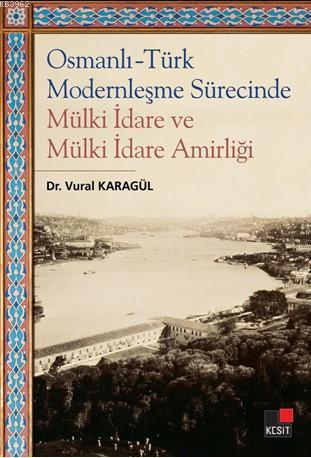 Osmanlı-Türk Modernleşme Sürecinde Mülki İdare ve Mülki İdare Amirliği