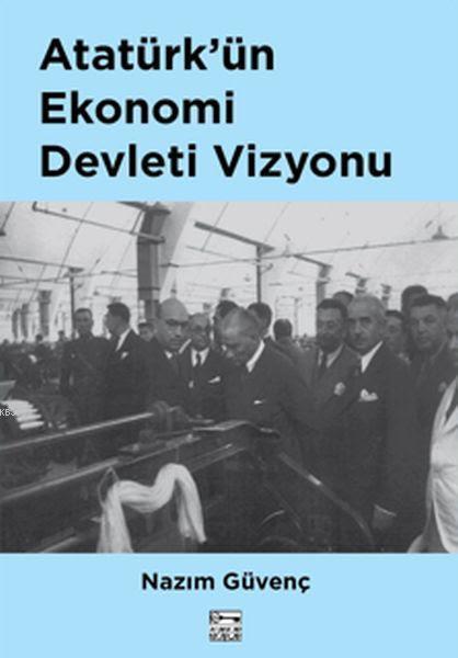 Atatürk'ün Ekonomi Devleti Vizyonu