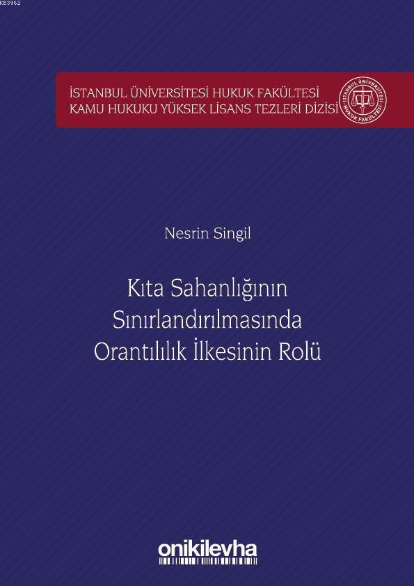 Kıta Sahanlığının Sınırlandırılmasında Orantılılık İlkesinin Rolü İstanbul Üniversitesi; Hukuk Fakültesi Kamu Hukuku Yüksek Lisans Tezleri Dizisi No: 5
