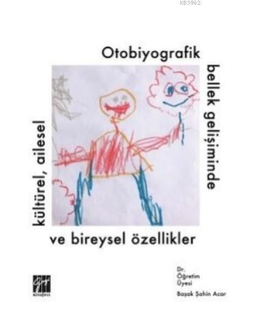 Otobiyografik Bellek Gelişiminde Kültürel, Ailesel ve Bireysel Özellikler