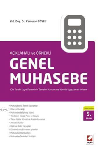 Genel Muhasebe; Çift Taraflı Kayıt Sisteminin Temelini Kavramaya Yönelik Uygulamalı Anlatım