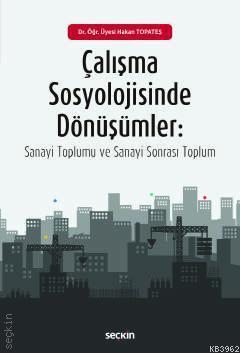 Çalışma Sosyolojisinde Dönüşümler; Sanayi Toplumu ve Sanayi-Sonrası Toplum