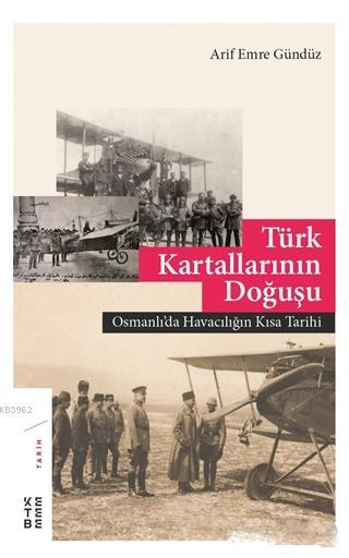 Türk Kartallarının Doğuşu Osmanlıda Havacılığın Kısa Tarihi