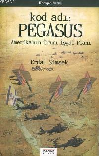 Kod Adı: Pegasus; Amerika'nın İran'ı İşgal Planı