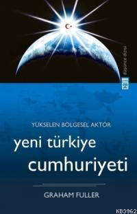 Yükselen Bölgesel Aktör Yeni Türkiye Cumhuriyeti