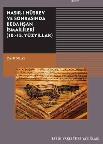 Nasır-ı Hüsrev ve Sonrasında Bedahşan İsmailileri; ( 10. - 15. Yüzyıllar)