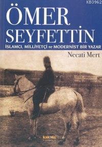Ömer Seyfettin; İslamcı, Milliyetçi ve Modernist