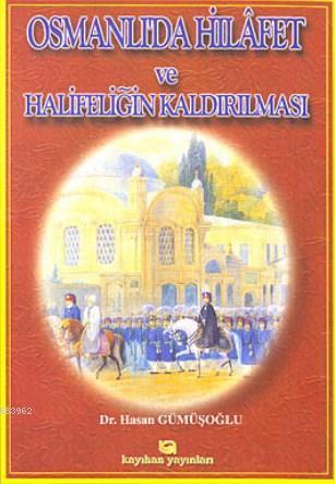 Osmanlı'da Hilâfet ve Halifeliğin Kaldırılması