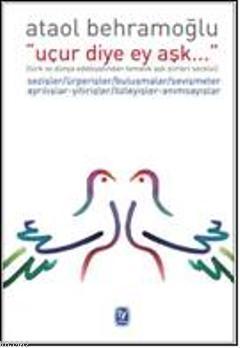 Uçur Diye Ey Aşk...