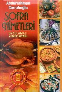 Sofra Nimetleri (Ciltli); Uygulamalı Yemek Kitabı
