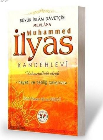 Muhammed İlyâs Kandehlevi (rh)'in Hayatı ve Tebliğ Çalışması