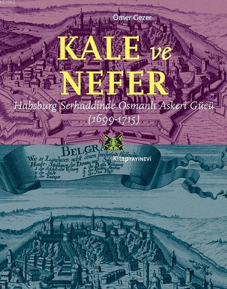 Kale ve Nefer; Habsburg Serhaddinde Osmanlı Askeri Gücü (1699-1715)