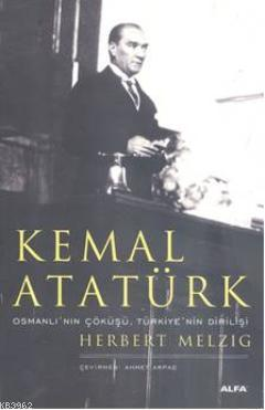 Kemal Atatürk; Osmanlı'nın Doğuşu, Türkiye'nin Dirilişi