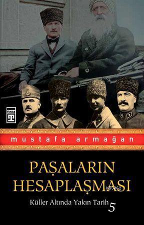 Paşaların Hesaplaşması; Küller Altında Yakın Tarih 5