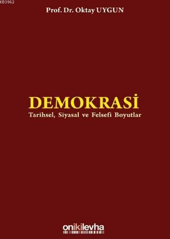 Demokrasi; Tarihsel Siyasal ve Felsefi Boyutlar