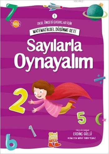 Sayılarla Oynayalım; Okul Öncesi Çocuklar İçin Matematiksel Düşünme Serisi 1