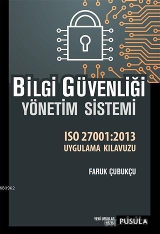 Bilgi Güvenliği Yönetim Sistemi; ISO 27001:2013 Uygulama Kılavuzu