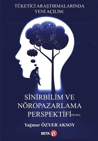 Sinirbilim ve Nöropazarlama Perspektifi; Tüketici Araştırmalarında Yeni Açılım