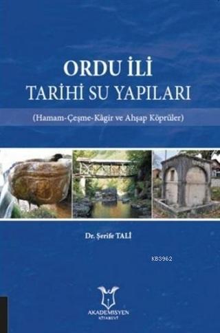 Ordu İli Tarihi Su Yapıları; Hamam-Çeşme-Kagir ve Ahşap Köprüler